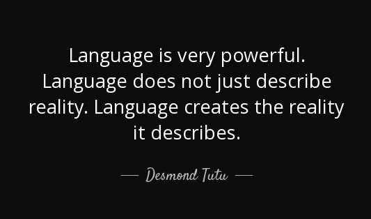 Desmond Tutu: Language is very powerful and creates reality