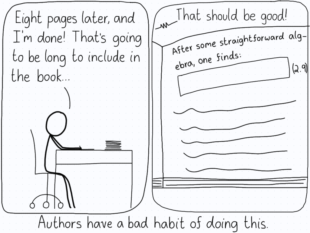"""First panel: """"Eight pages later, and I'm done! That's going to be long to include in the book..."""" Second panel: """"That should be good!"""" Textbook simply says: """"After some straightforward algebra, one finds..."""""""
