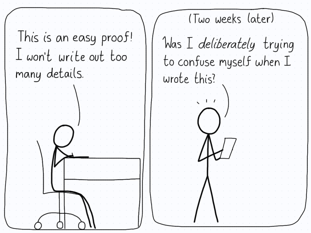 """First panel: """"This is an easy proof! I won't write out too many details."""" Second panel (two weeks later): """"Was I deliberately trying to confuse myself when I wrote this?"""""""