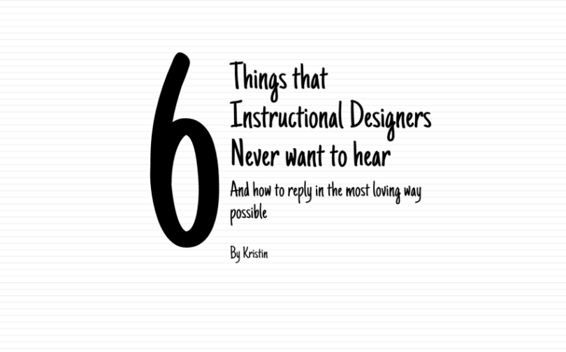 Things Instructional Designers Never Want to Hear