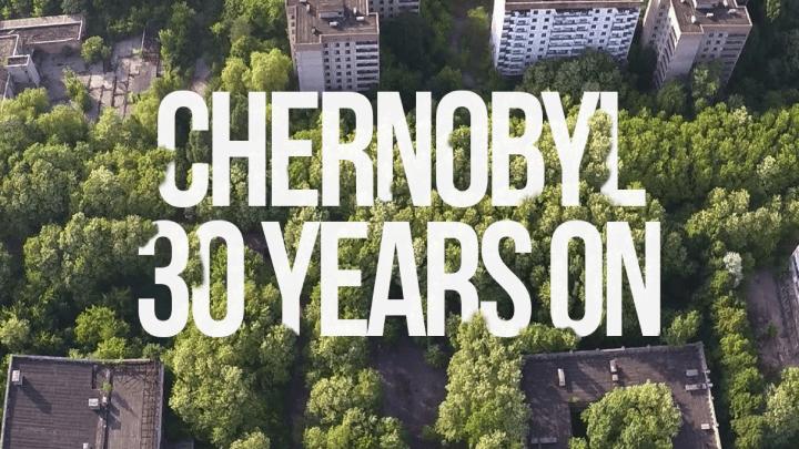Chernobyl: 30 Years On