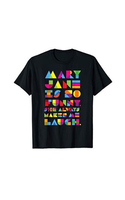 Mary Jane is so Funny T-shirt