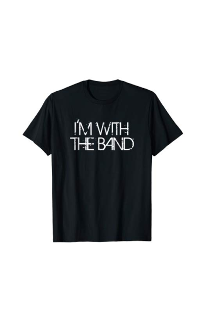 I'm With The Band Groupie T-Shirt