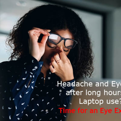 Headache and eyestrain after long hours of laptop use? It's time for an eye exam!! image
