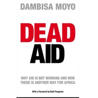 Dead Aid- Why Aid is not working and how there is another way for Africa by Dambisa Moyo image