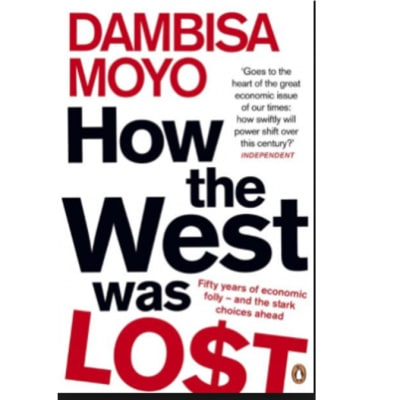 How the west was lost: Fifty years of economic folly and the stark choices ahead by Dambisa Moyo image