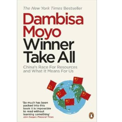 Winner Take All: China's Race for Resources and What It Means for the World by Dambisa Moyo image
