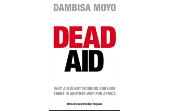 Dead Aid- Why Aid is not working and how there is another way for Africa by Dambisa Moyo