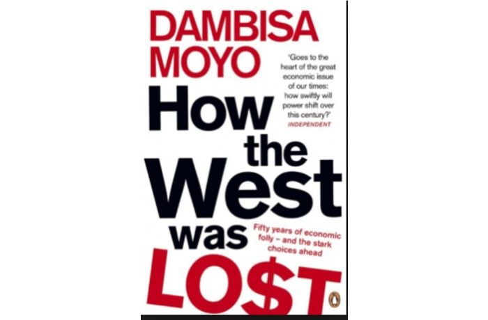 How the west was lost: Fifty years of economic folly and the stark choices ahead by Dambisa Moyo