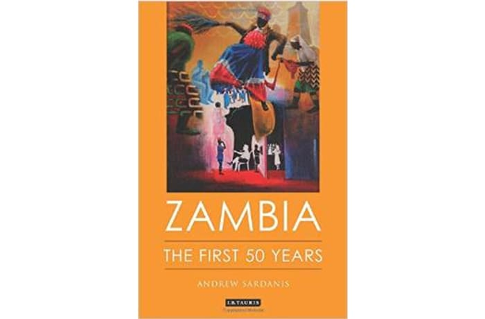 Zambia: The First 50 Years (Hard-Cover) by Andrew Sardanis
