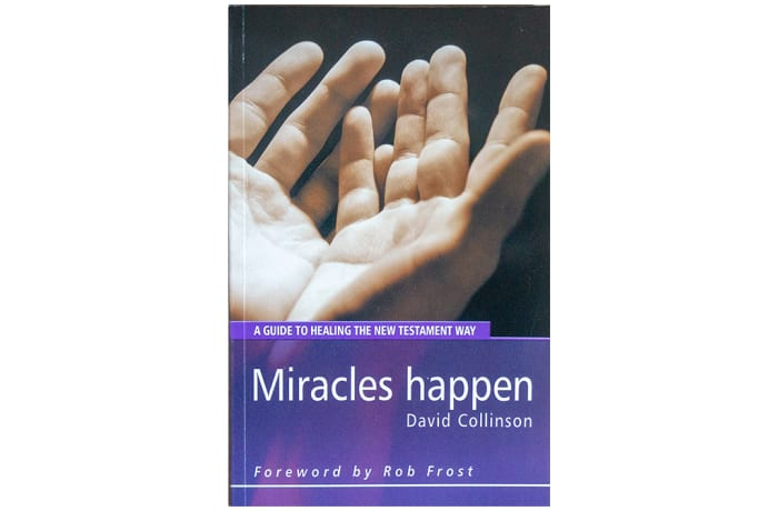 Miracles Happen - A guide to healing the new testament way