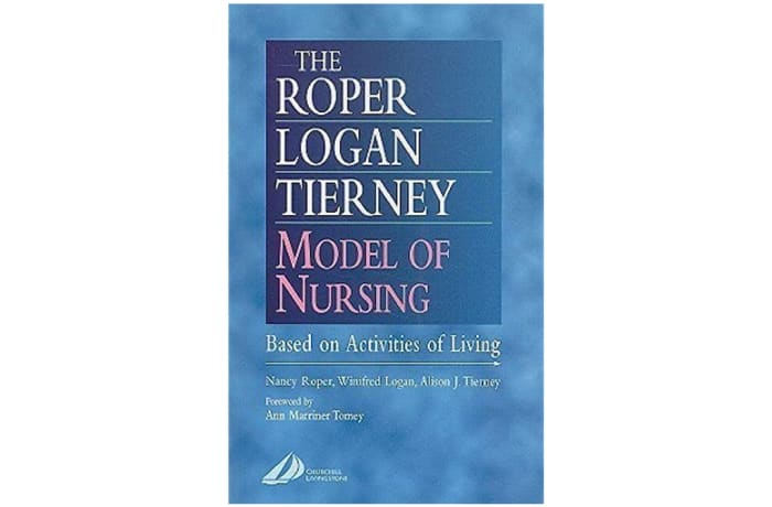 The Roper-Logan-Tierney Model of Nursing: Based on Activities of Living