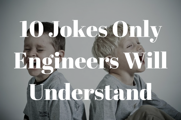 10 Jokes Only Engineers Will Find Funny | NewEngineer com