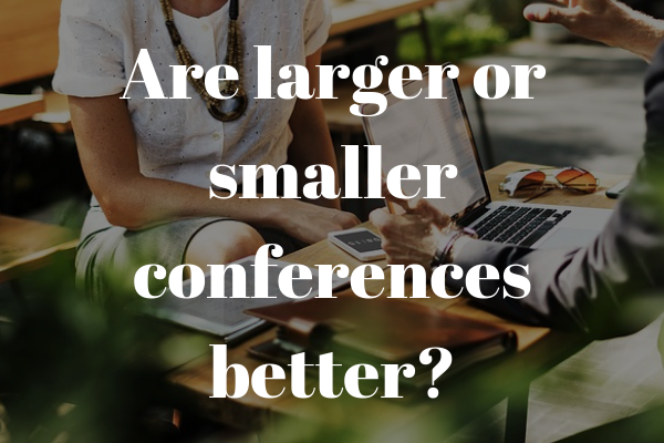 are bigger or smaller conferences better?