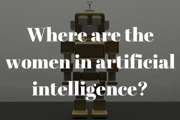Where are the women in artificial intelligence?