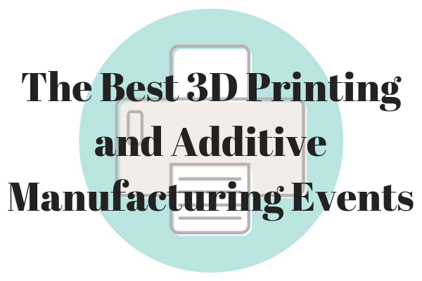 the best 3d printing and additive manufacturing events