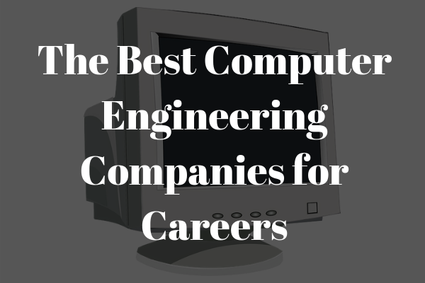 Top 5 Computer Engineering Companies to Work for