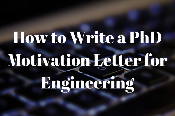 How to write an engineering motivation letter for a PhD ...