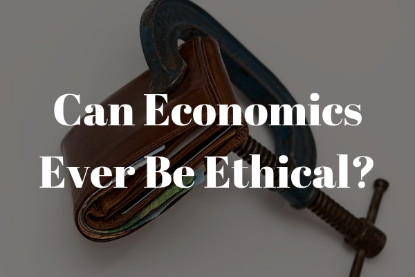 Can economics ever be ethical?