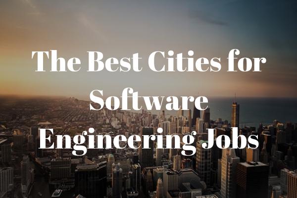 Top 10 Cities for Software Engineering Jobs | NewEngineer com