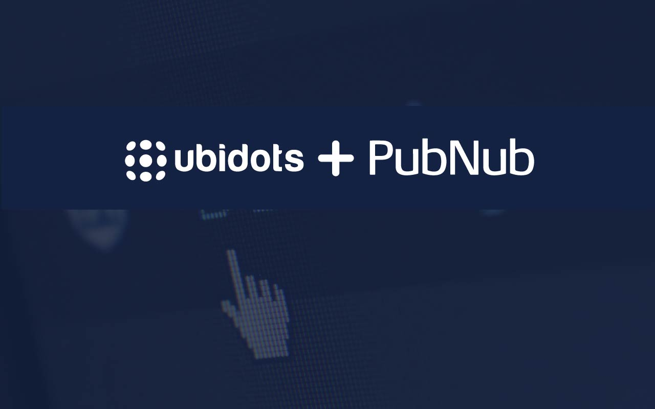 Ubidots and PubNub Partner to Provide Unrivaled Security, Latency, and Reliability
