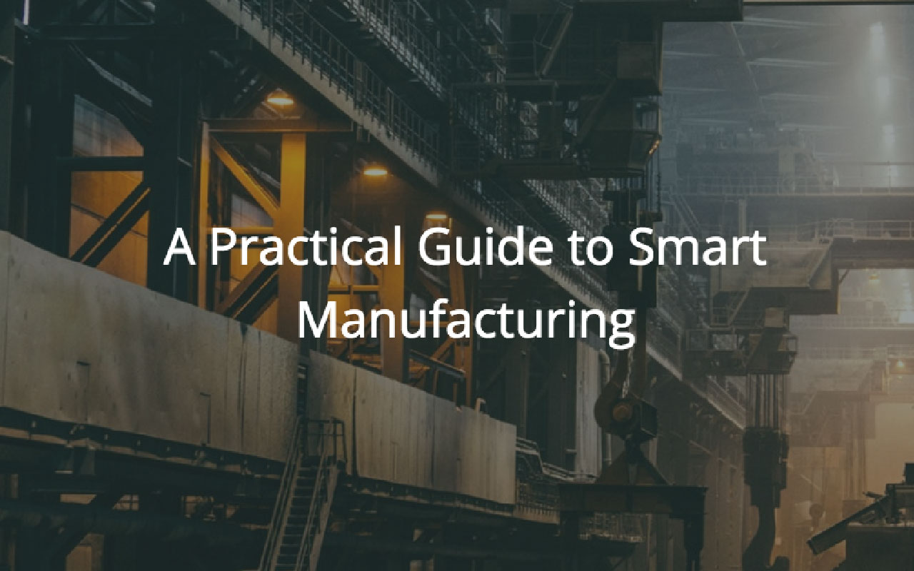 A Practical Guide to Smart Manufacturing: real examples and applications