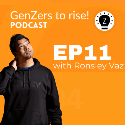 Ep 11: A serial entrepreneur's lessons for Gen Z with Ronsley Vaz - GenZers to rise! Podcast