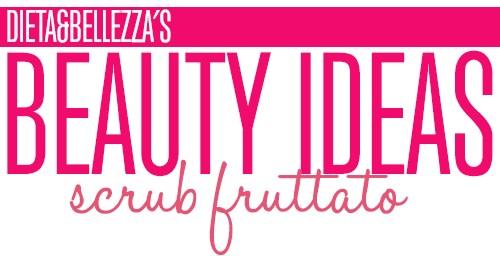 Beauty Ideas: Scrub Fruttato