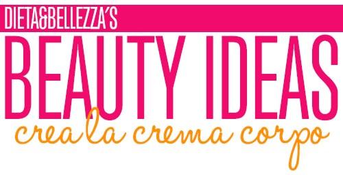 Beauty Ideas: Crea la Tua Crema Corpo