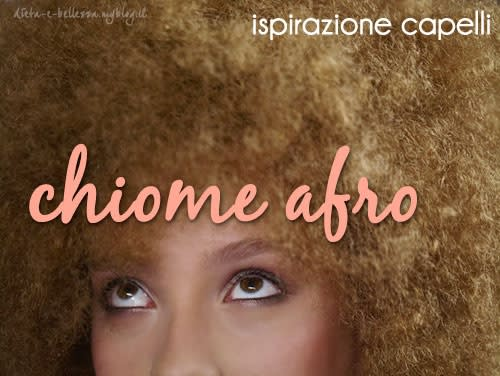 Ispirazione Capelli: Acconciature Afro e Capelli Ultra Ricci