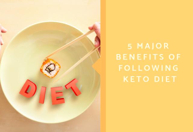 5 major Benefits of Following Keto diet