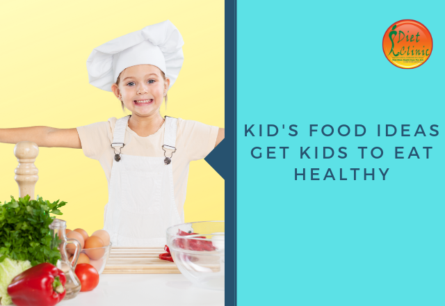 Kid's Food Ideas Get Kids to Eat Healthy
