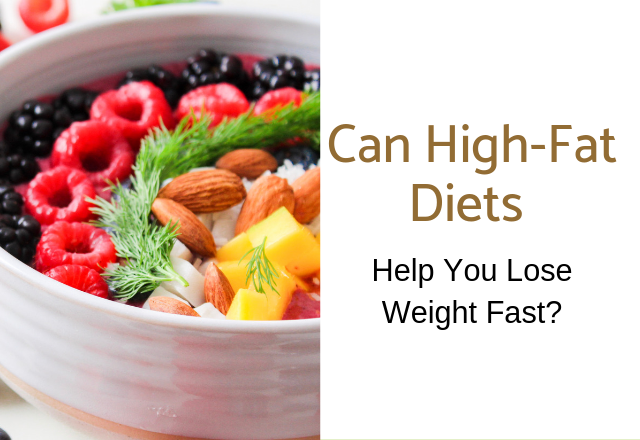 Can High-Fat Diets Help You Lose Weight fast?