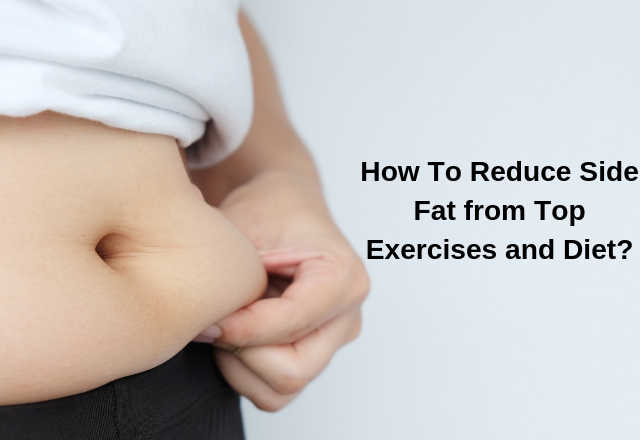 How to Reduce Side Fat from Top Exercises and Diet