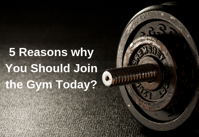 5 Reasons why You Should Join the Gym Today?