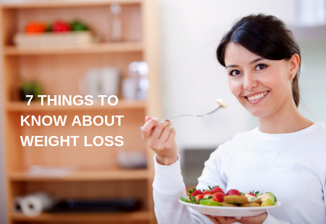 7 THINGS TO KNOW ABOUT WEIGHT LOSS
