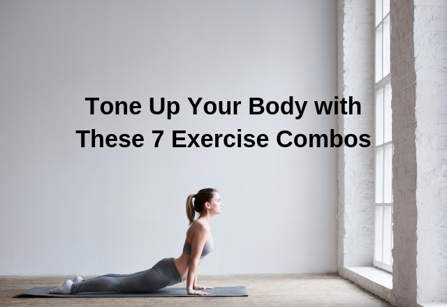 Tone Up Your Body with These 7 Exercise Combos