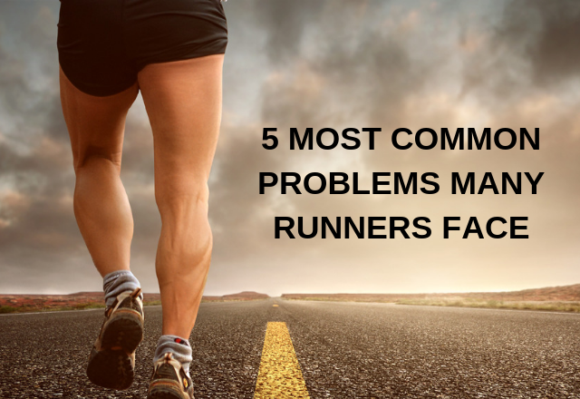 5 MOST COMMON PROBLEMS MANY RUNNERS FACE
