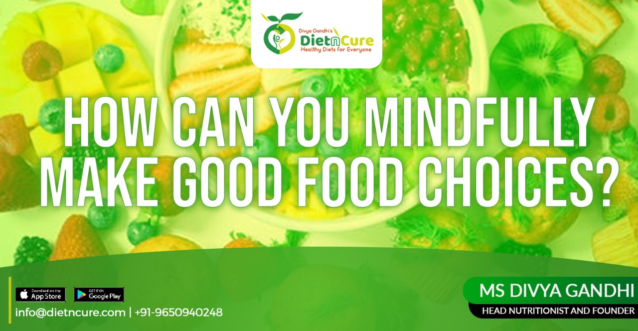How can you mindfully make good food choices?