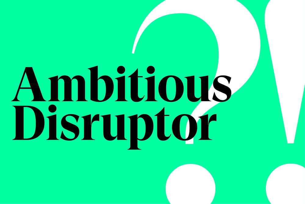 business is personal ambitious disruptor