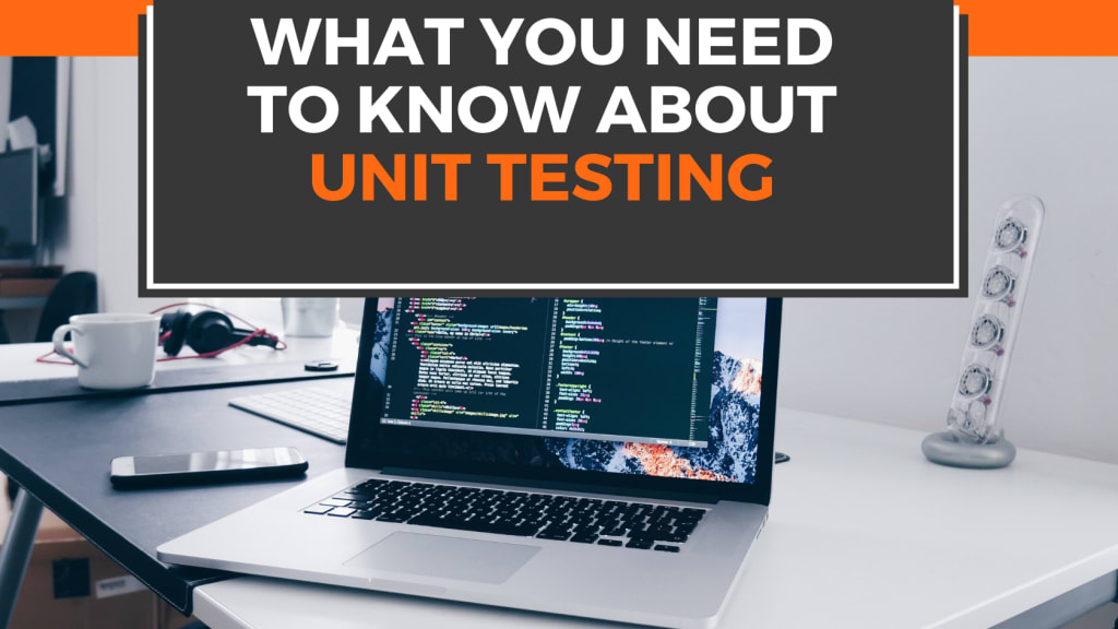 What You Need To Know About Unit Testing