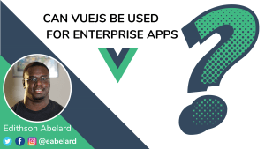 Can VueJS Be Used For Enterprise Apps