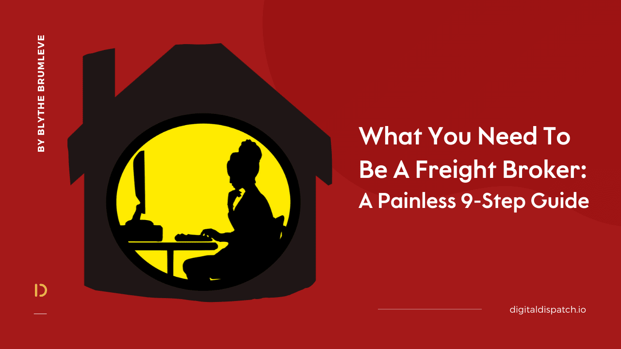 What You Need to Be a Freight Broker: A Painless 9-Step Guide