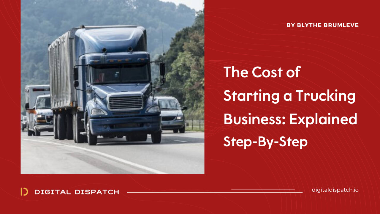 The Cost of Starting a Trucking Business: Explained Step-By-Step