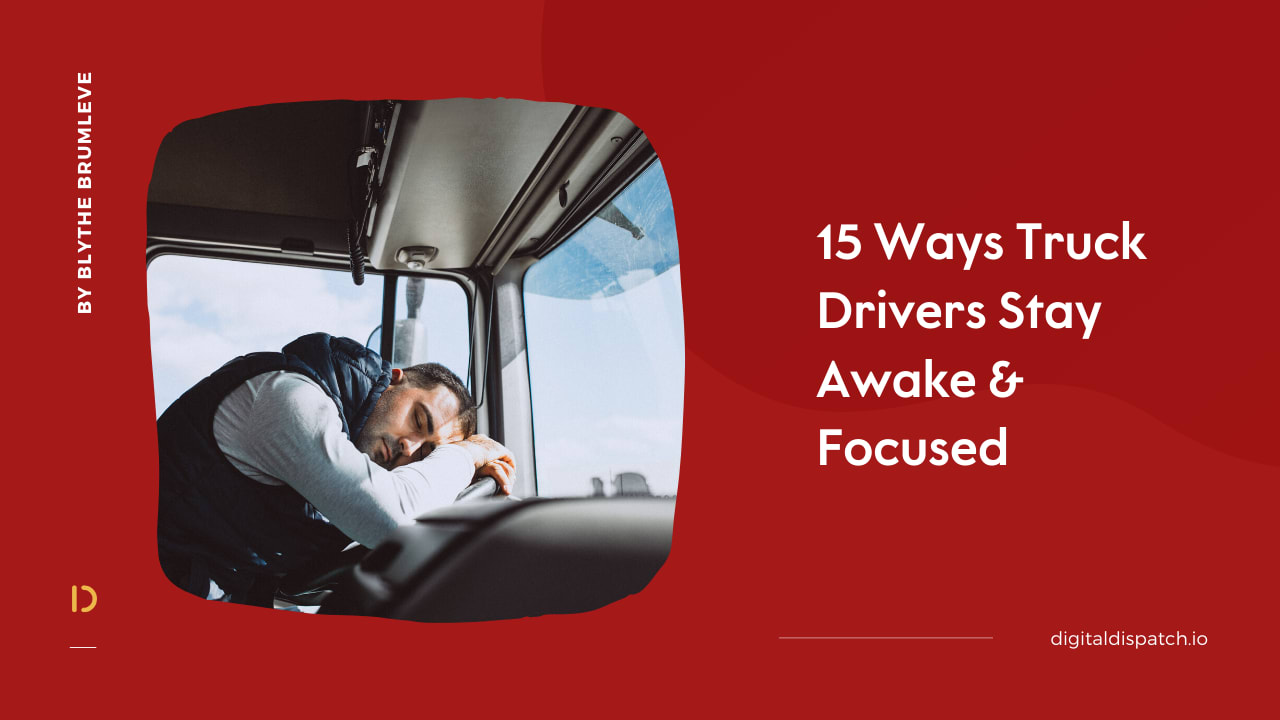 15 Ways Truck Drivers Stay Awake & Focused : a doctor's advice