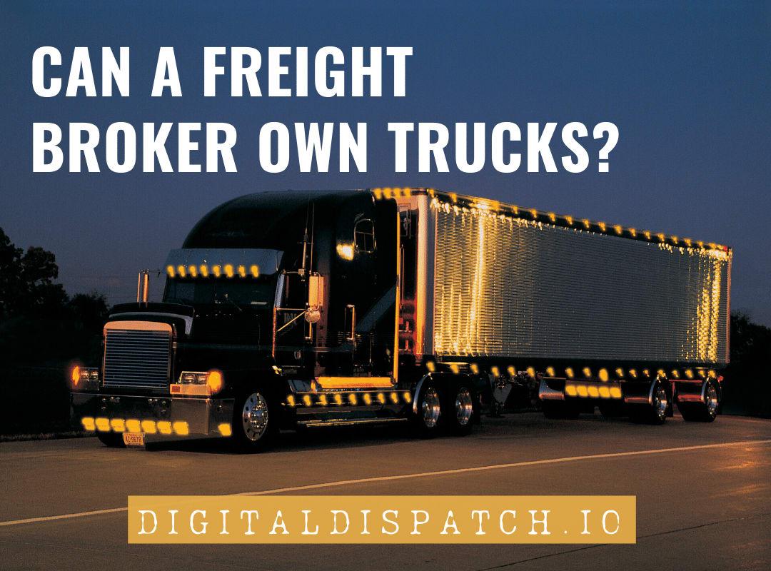 Can A Freight Broker Own Trucks?