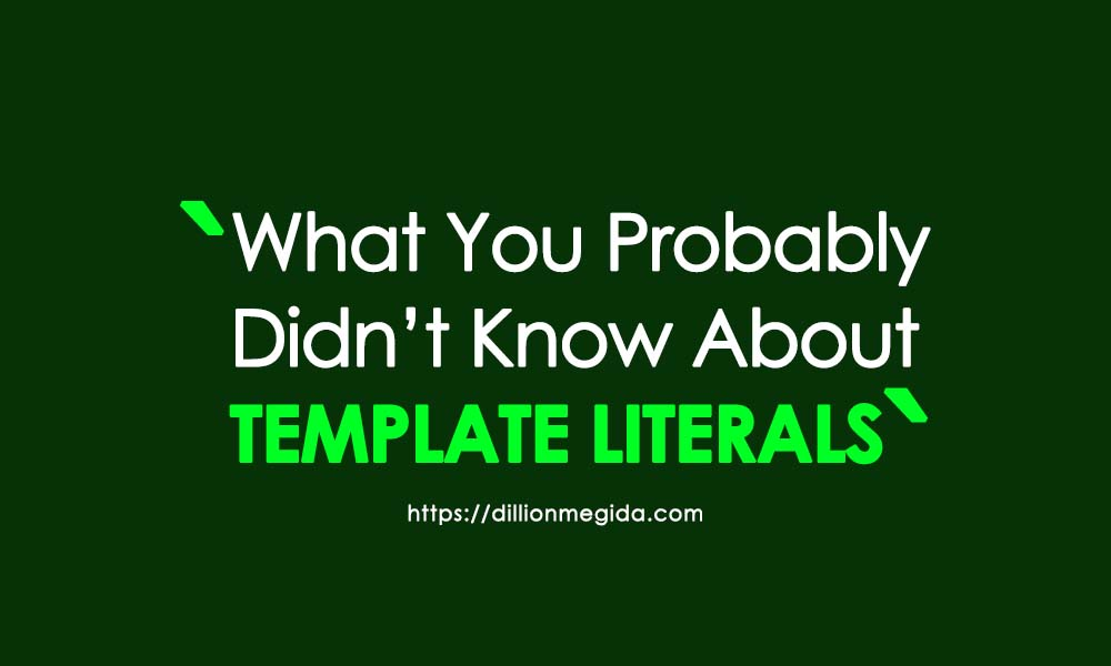 Template Literals: What You Probably Didn't Know - Dillion's Blog
