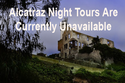 Alcatraz Night Tours Are Currently Unavailable
