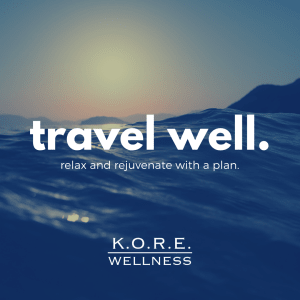 Personal Training in Columbia - K.O.R.E. Wellness - Travel well - 3 Strategies to consider about exercising on vacation