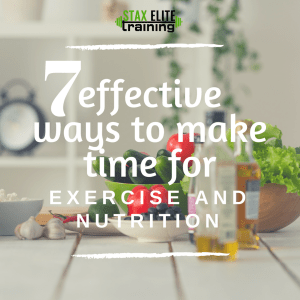 7 EFFECTIVE WAYS TO MAKE TIME FOR EXERCISE AND NUTRITION